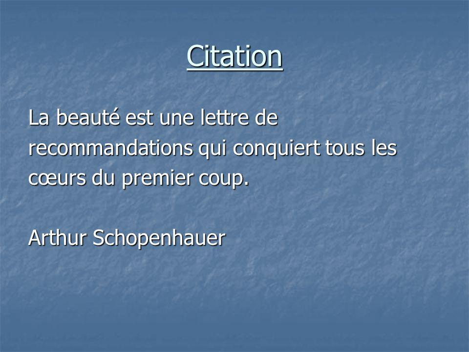 Citation La beauté est une lettre de recommandations qui conquiert tous les cœurs du premier coup. Arthur Schopenhauer
