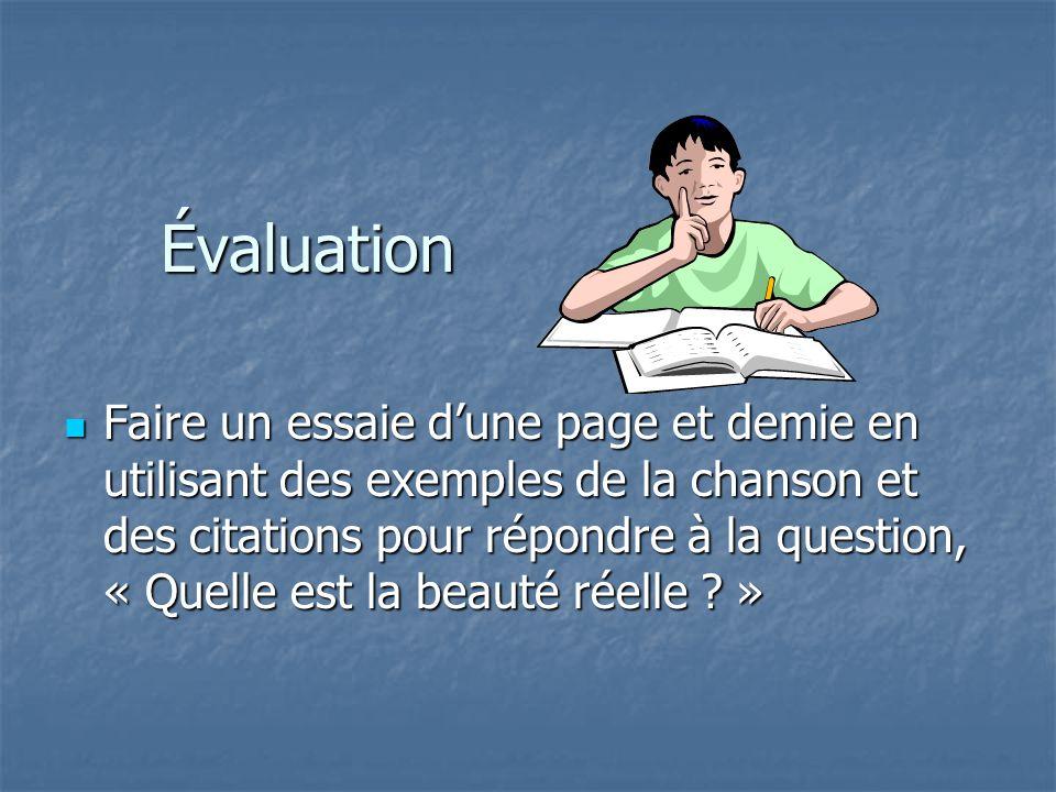 Évaluation Faire un essaie d'une page et demie en utilisant des exemples de la chanson et des citations pour répondre à la question, « Quelle est la b
