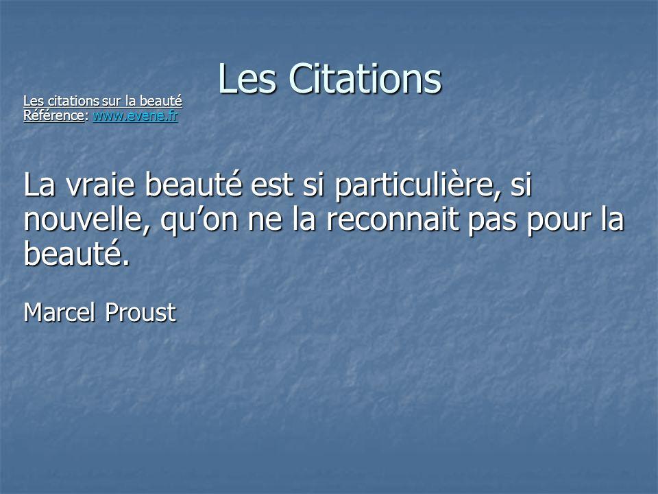 Les Citations Les citations sur la beauté Référence: www.evene.fr www.evene.fr La vraie beauté est si particulière, si nouvelle, qu'on ne la reconnait