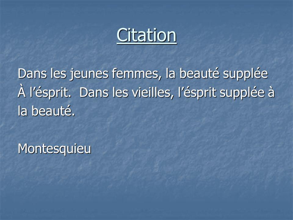 Citation Dans les jeunes femmes, la beauté supplée À l'ésprit. Dans les vieilles, l'ésprit supplée à la beauté. Montesquieu