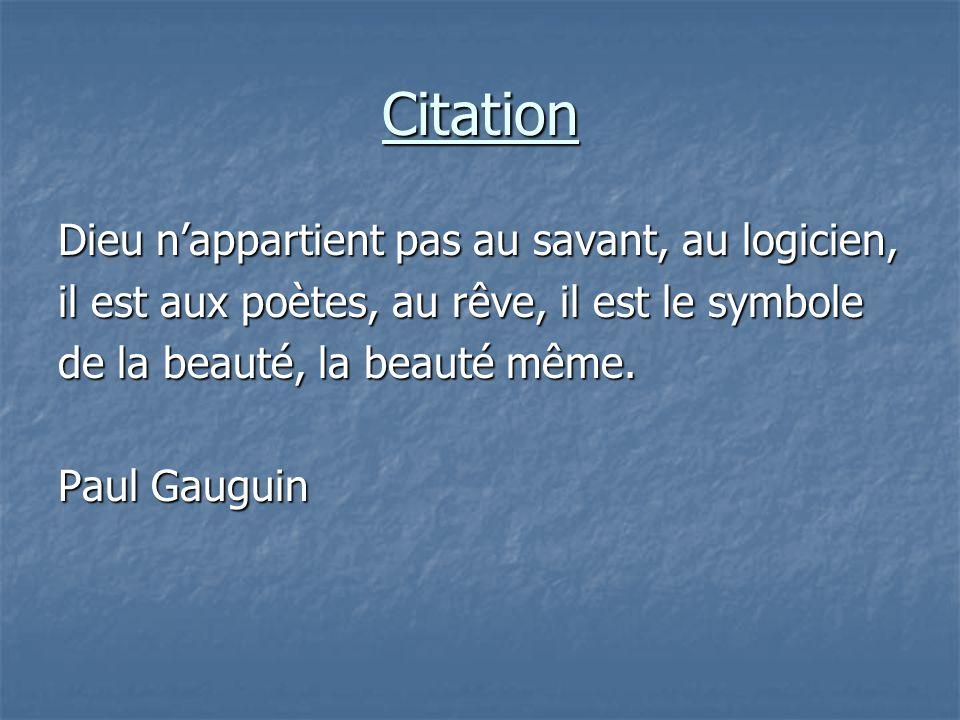 Citation Dieu n'appartient pas au savant, au logicien, il est aux poètes, au rêve, il est le symbole de la beauté, la beauté même. Paul Gauguin