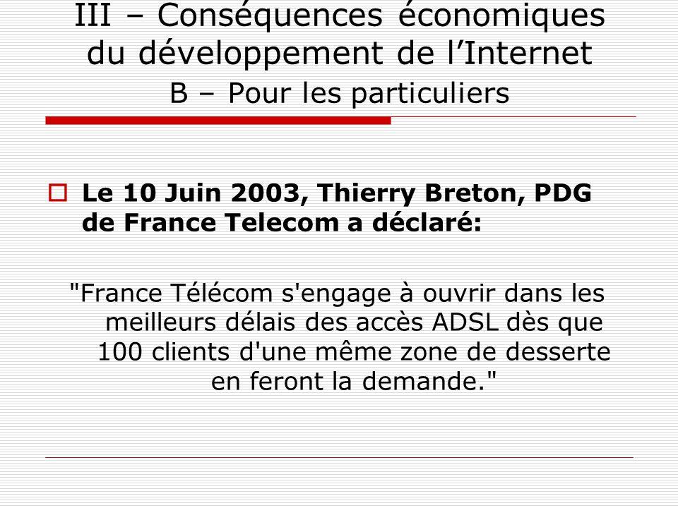 III – Conséquences économiques du développement de l'Internet B – Pour les particuliers  Le 10 Juin 2003, Thierry Breton, PDG de France Telecom a déc