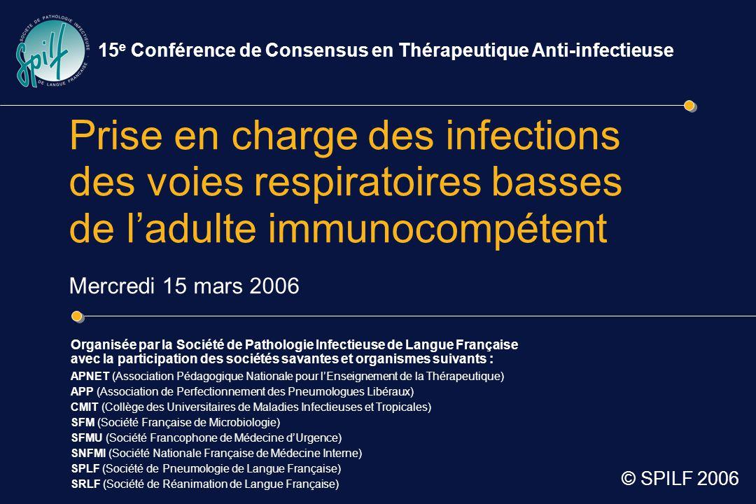 Prise en charge des infections des voies respiratoires basses de l'adulte immunocompétent Mercredi 15 mars 2006 Organisée par la Société de Pathologie