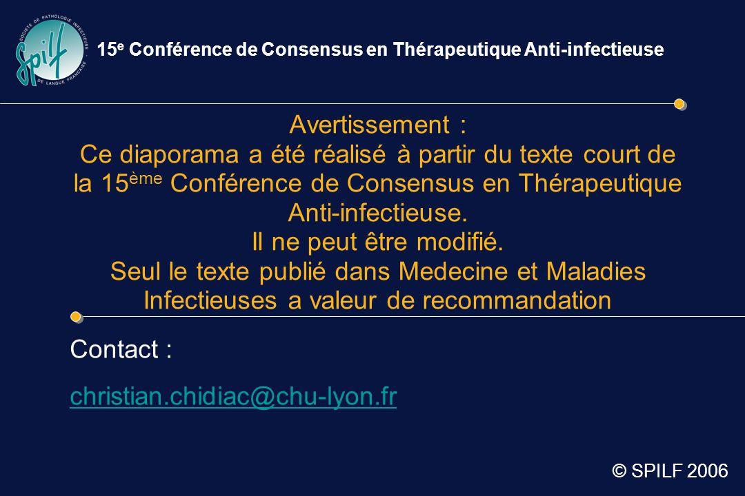 Avertissement : Ce diaporama a été réalisé à partir du texte court de la 15 ème Conférence de Consensus en Thérapeutique Anti-infectieuse. Il ne peut