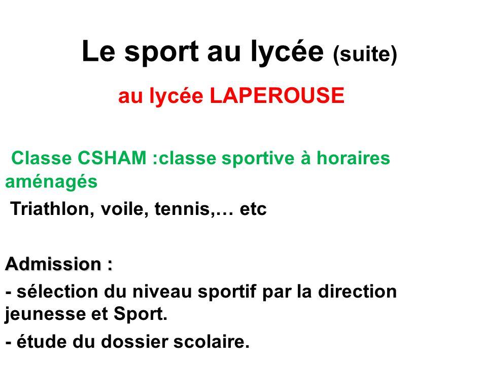 Le sport au lycée (suite) au lycée LAPEROUSE Classe CSHAM :classe sportive à horaires aménagés Triathlon, voile, tennis,… etc Admission : - sélection