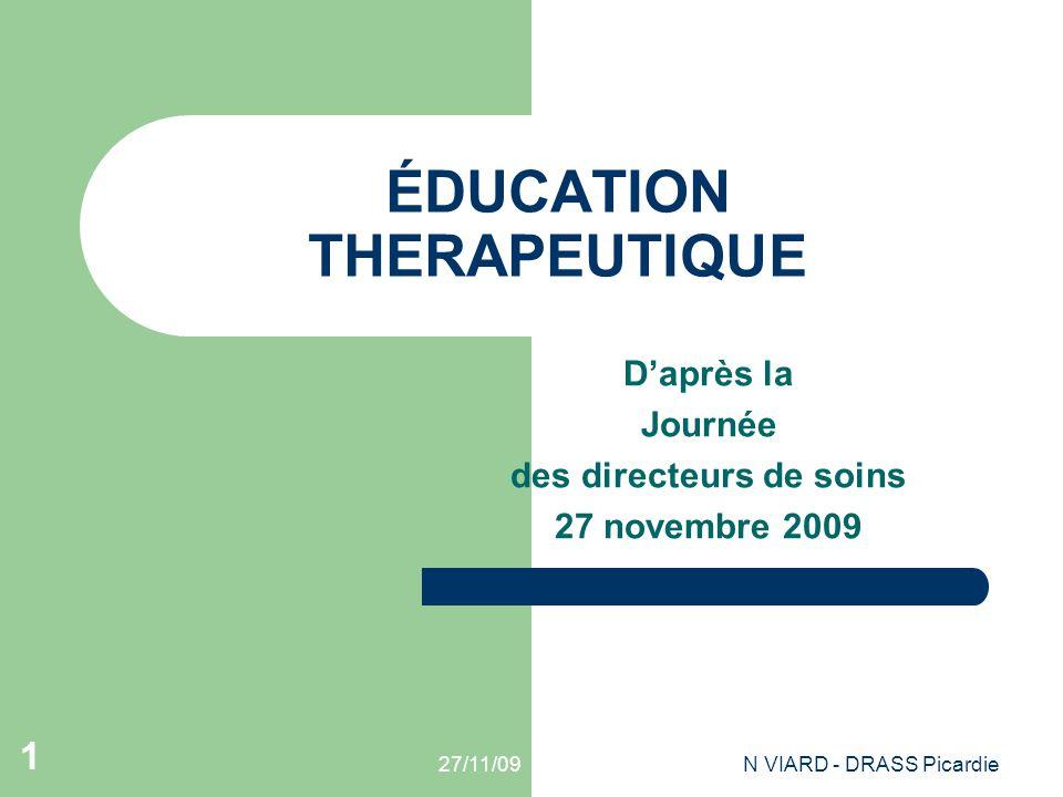 27/11/09N VIARD - DRASS Picardie 1 ÉDUCATION THERAPEUTIQUE D'après la Journée des directeurs de soins 27 novembre 2009