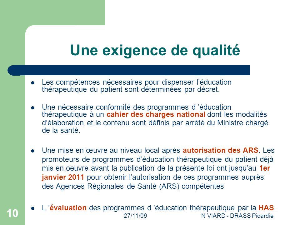 27/11/09N VIARD - DRASS Picardie 10 Une exigence de qualité Les compétences nécessaires pour dispenser l'éducation thérapeutique du patient sont déter