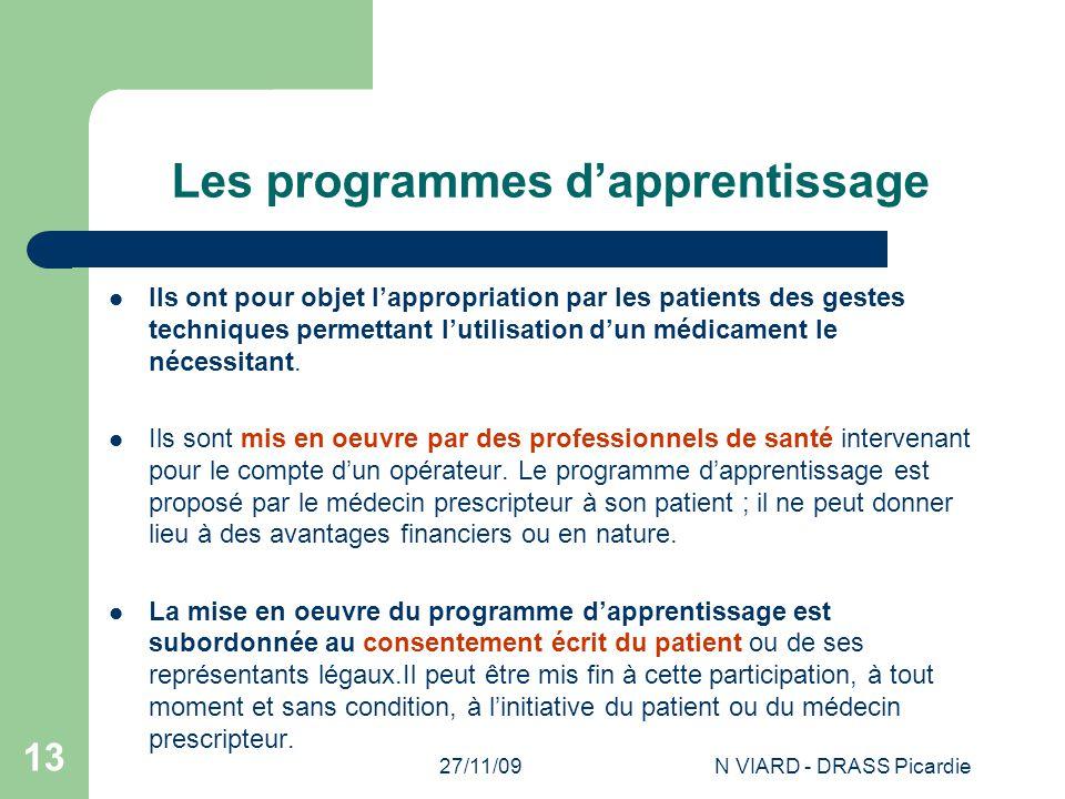 27/11/09N VIARD - DRASS Picardie 13 Les programmes d'apprentissage Ils ont pour objet l'appropriation par les patients des gestes techniques permettan