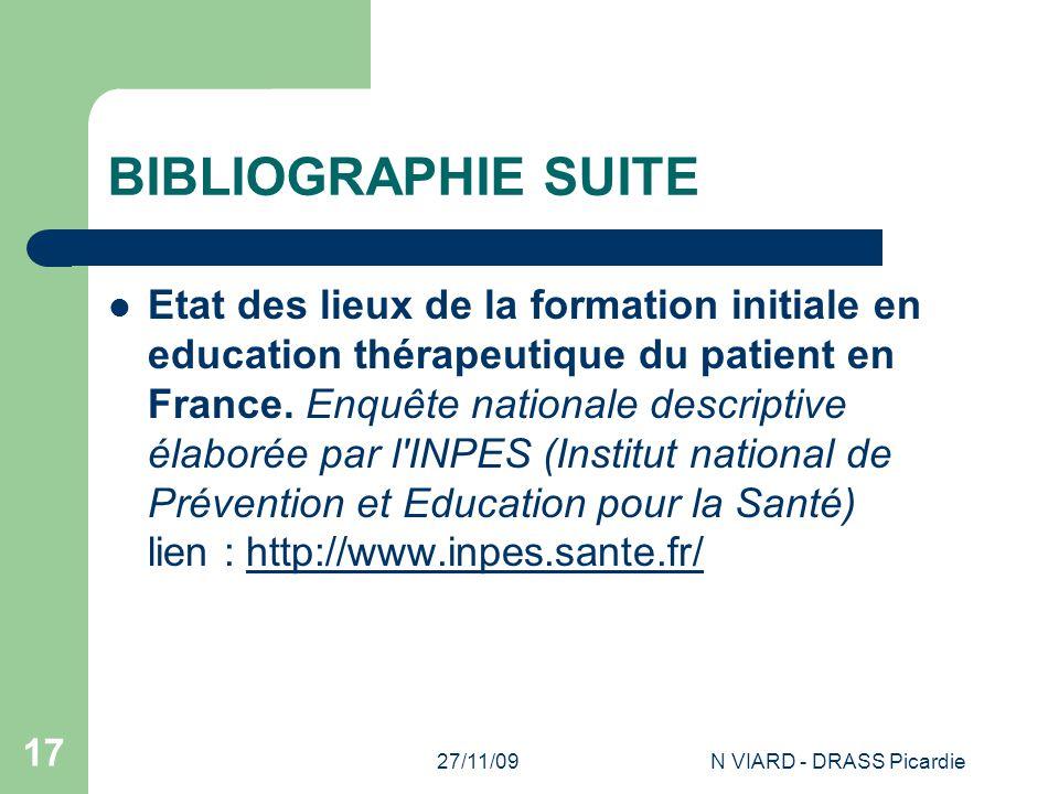 27/11/09N VIARD - DRASS Picardie 17 BIBLIOGRAPHIE SUITE Etat des lieux de la formation initiale en education thérapeutique du patient en France. Enquê