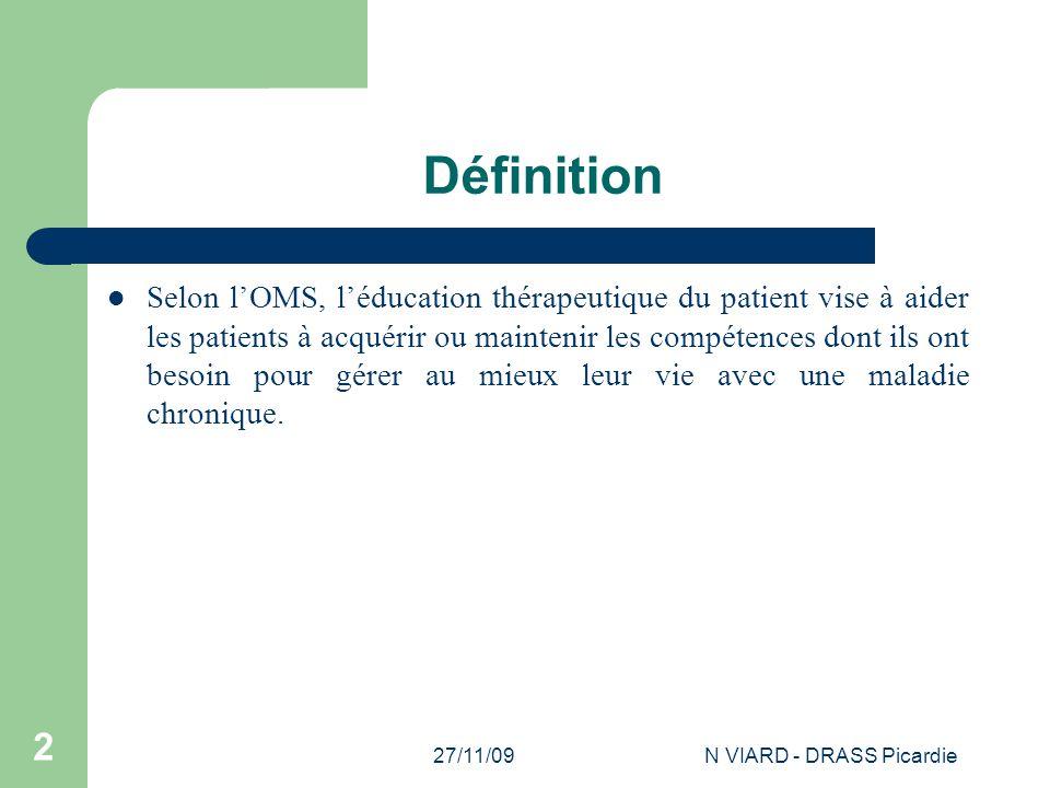 27/11/09N VIARD - DRASS Picardie 2 Définition Selon l'OMS, l'éducation thérapeutique du patient vise à aider les patients à acquérir ou maintenir les