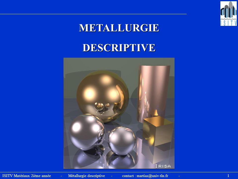ISITV Matériaux 2ième année - Métallurgie descriptive - contact : martias@univ-tln.fr - 1 METALLURGIEDESCRIPTIVE