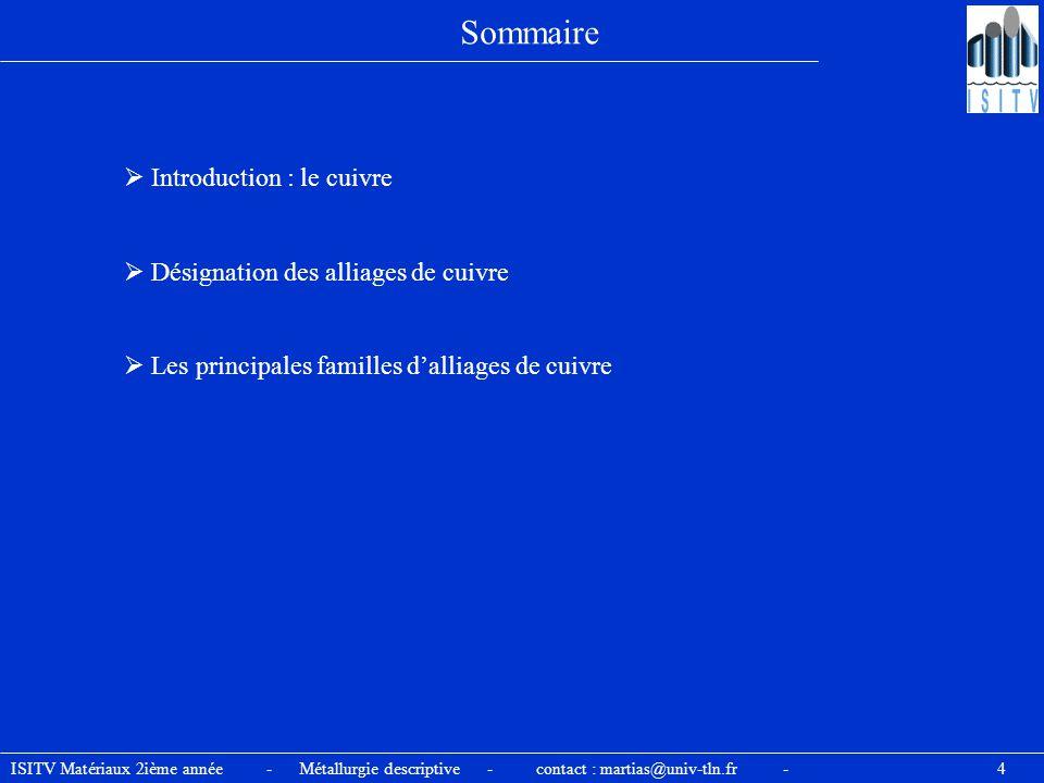 ISITV Matériaux 2ième année - Métallurgie descriptive - contact : martias@univ-tln.fr - 4 Sommaire  Introduction : le cuivre  Désignation des alliag