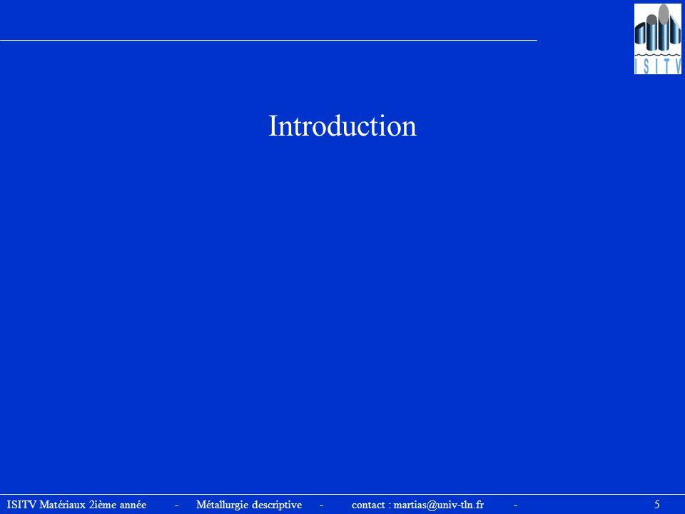 ISITV Matériaux 2ième année - Métallurgie descriptive - contact : martias@univ-tln.fr - 5 Introduction