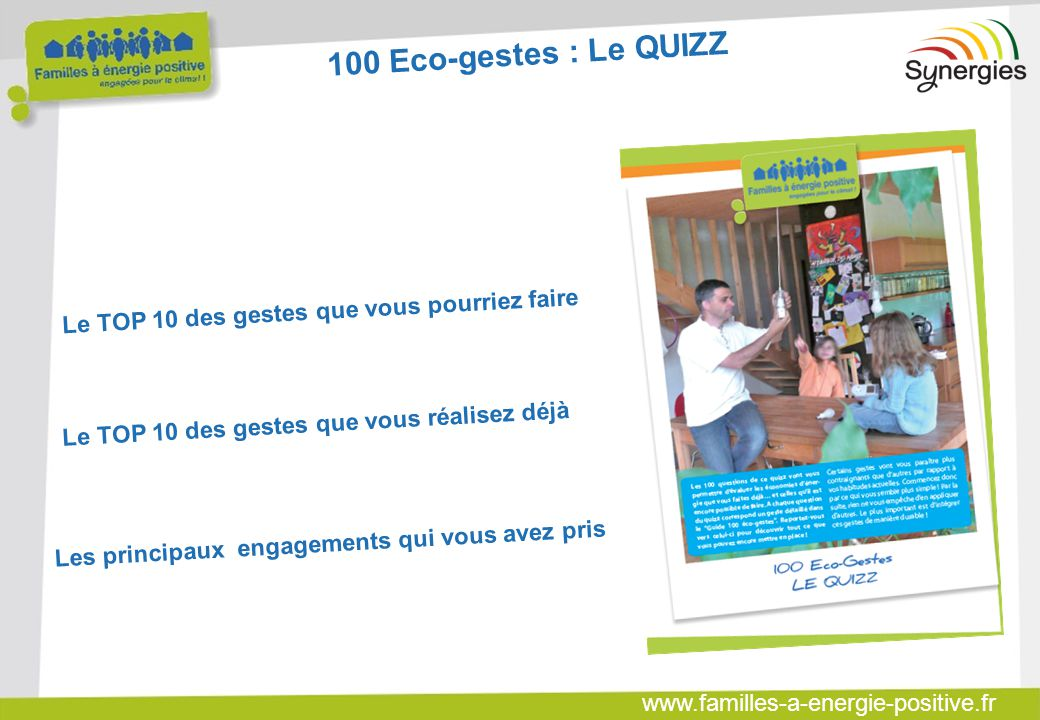 www.familles-a-energie-positive.fr Le TOP 10 des gestes que vous réalisez déjà Le TOP 10 des gestes que vous pourriez faire Les principaux engagements