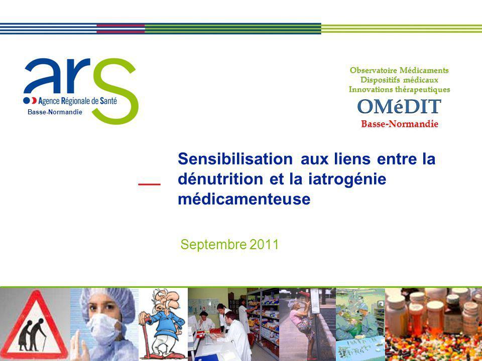 Basse-Normandie Sensibilisation aux liens entre la dénutrition et la iatrogénie médicamenteuse Septembre 2011