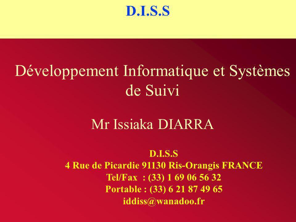 Développement Informatique et Systèmes de Suivi Mr Issiaka DIARRA D.I.S.S 4 Rue de Picardie 91130 Ris-Orangis FRANCE Tel/Fax : (33) 1 69 06 56 32 Port
