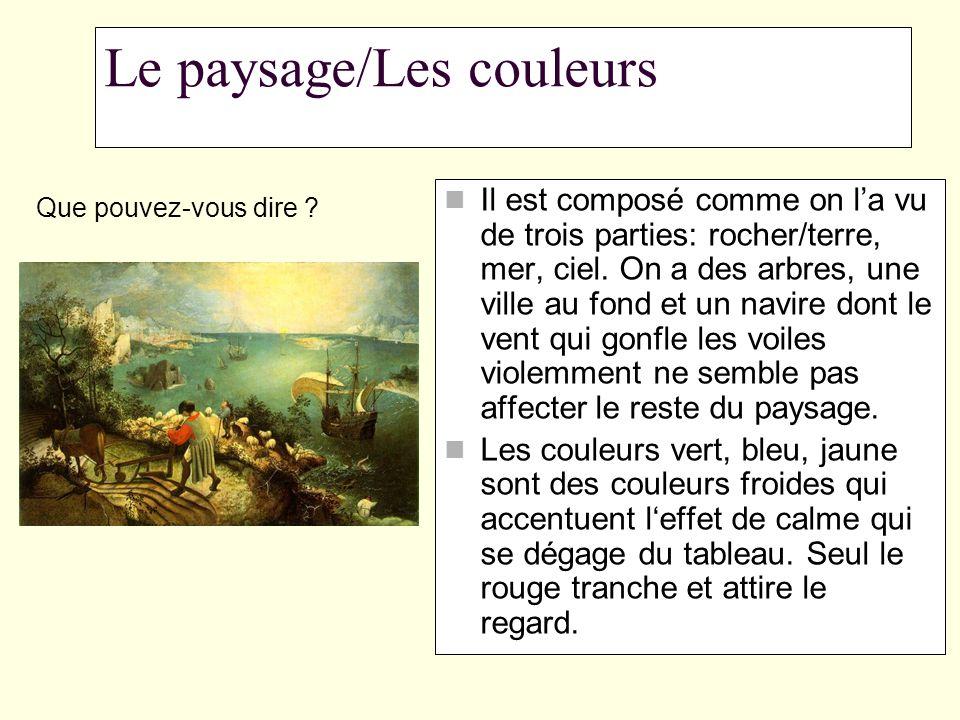 Le paysage/Les couleurs Il est composé comme on l'a vu de trois parties: rocher/terre, mer, ciel. On a des arbres, une ville au fond et un navire dont