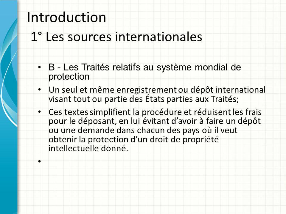Introduction 1° Les sources internationales B - Les Traités relatifs au système mondial de protection Un seul et même enregistrement ou dépôt internat