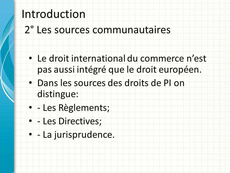 Introduction 2° Les sources communautaires Le droit international du commerce n'est pas aussi intégré que le droit européen. Dans les sources des droi