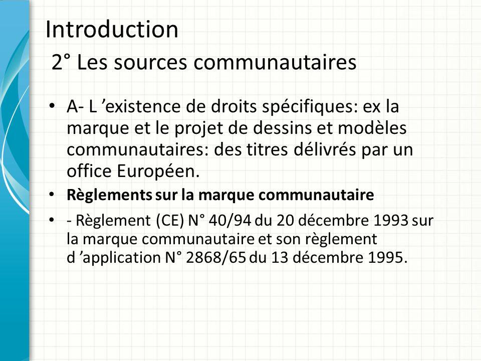 Introduction 2° Les sources communautaires A- L 'existence de droits spécifiques: ex la marque et le projet de dessins et modèles communautaires: des