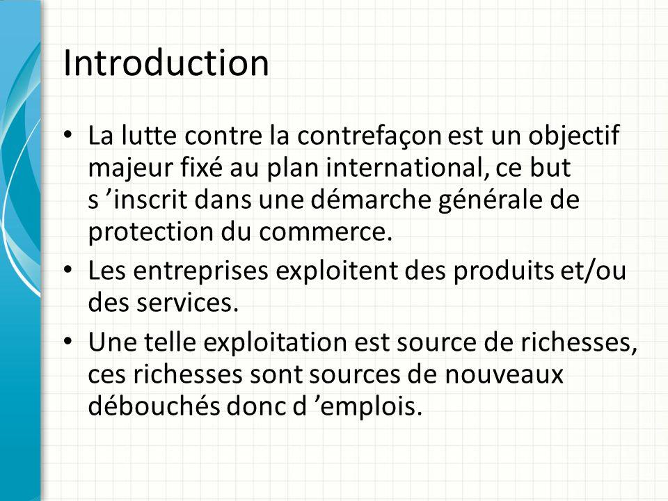 Introduction La lutte contre la contrefaçon est un objectif majeur fixé au plan international, ce but s 'inscrit dans une démarche générale de protect