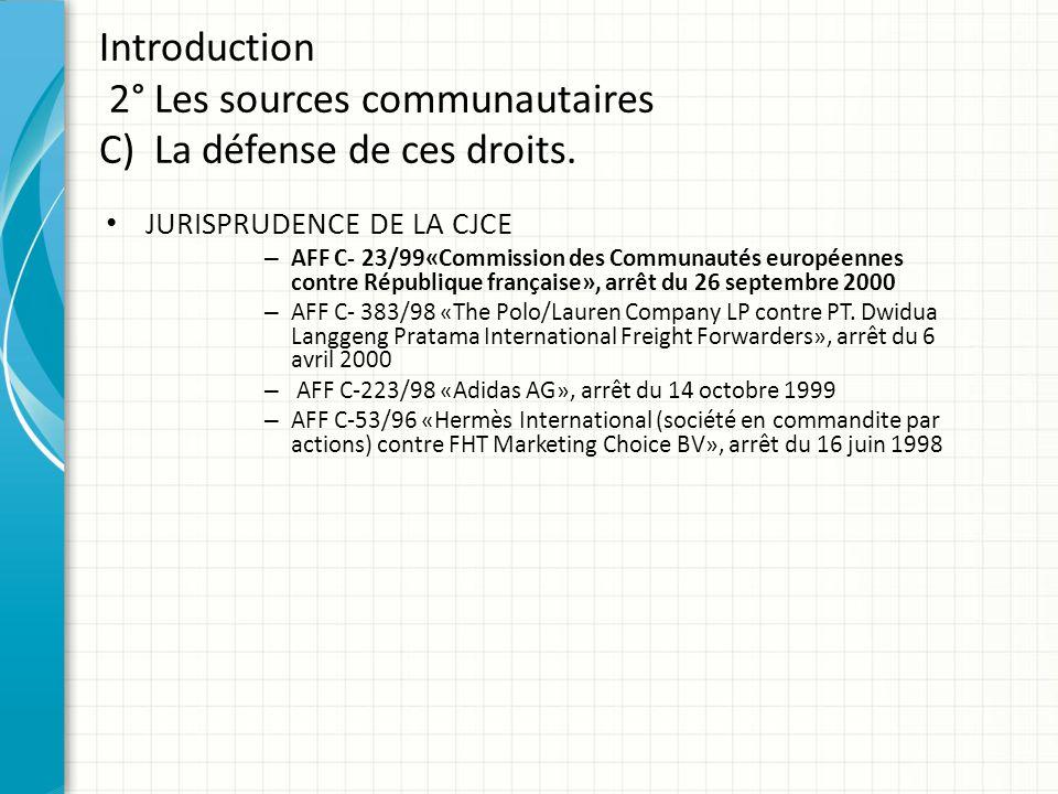 Introduction 2° Les sources communautaires C) La défense de ces droits. JURISPRUDENCE DE LA CJCE – AFF C- 23/99«Commission des Communautés européennes