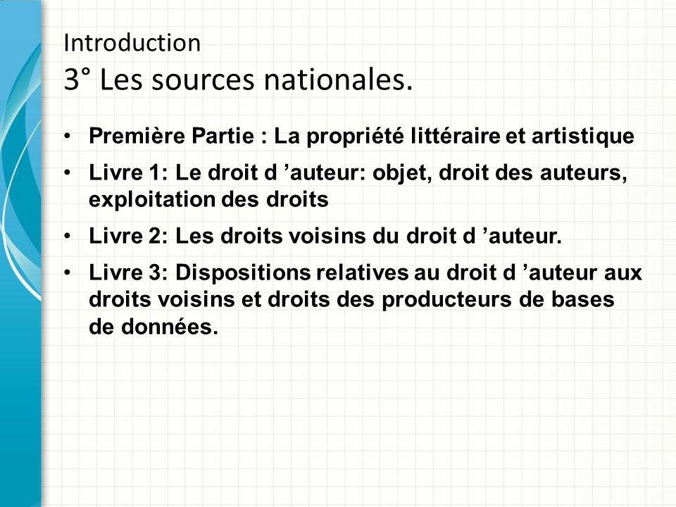 Introduction 3° Les sources nationales. Première Partie : La propriété littéraire et artistique Livre 1: Le droit d 'auteur: objet, droit des auteurs,