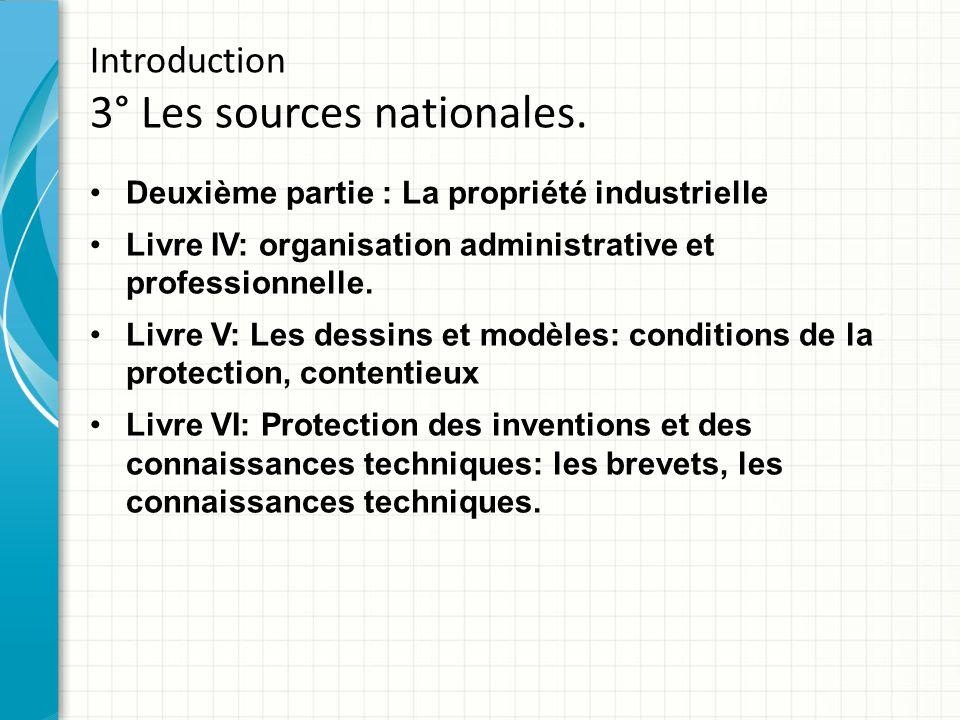 Introduction 3° Les sources nationales. Deuxième partie : La propriété industrielle Livre IV: organisation administrative et professionnelle. Livre V: