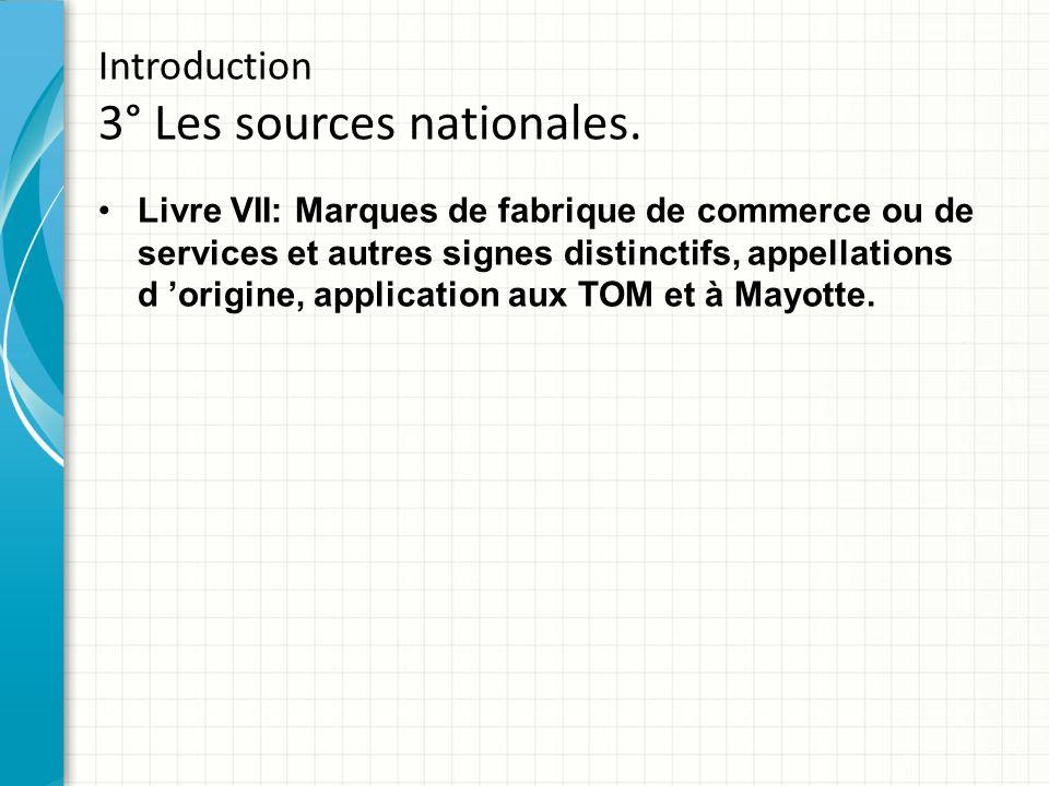 Introduction 3° Les sources nationales. Livre VII: Marques de fabrique de commerce ou de services et autres signes distinctifs, appellations d 'origin