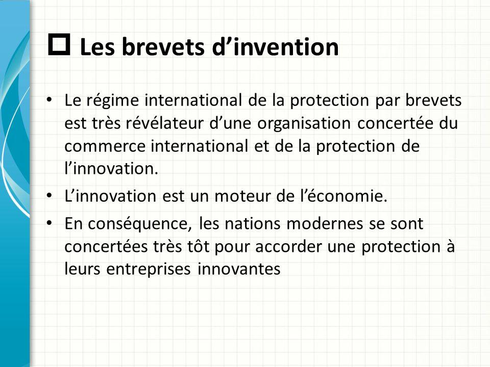  Les brevets d'invention Le régime international de la protection par brevets est très révélateur d'une organisation concertée du commerce internatio