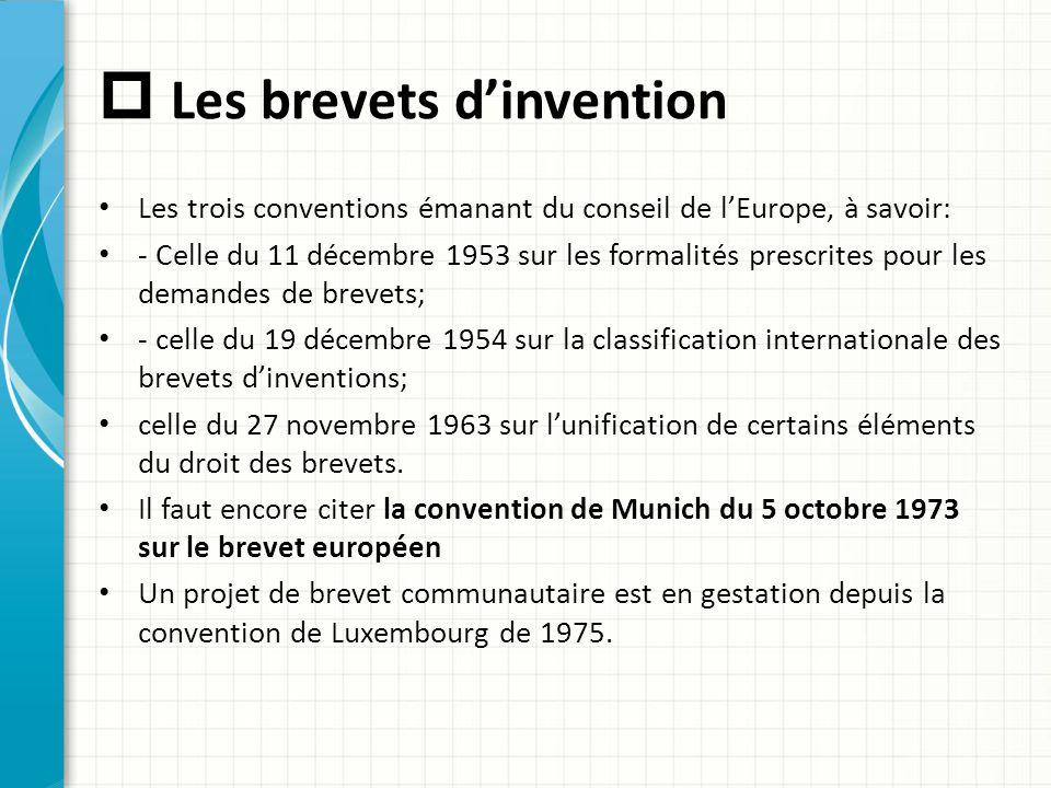  Les brevets d'invention Les trois conventions émanant du conseil de l'Europe, à savoir: - Celle du 11 décembre 1953 sur les formalités prescrites po