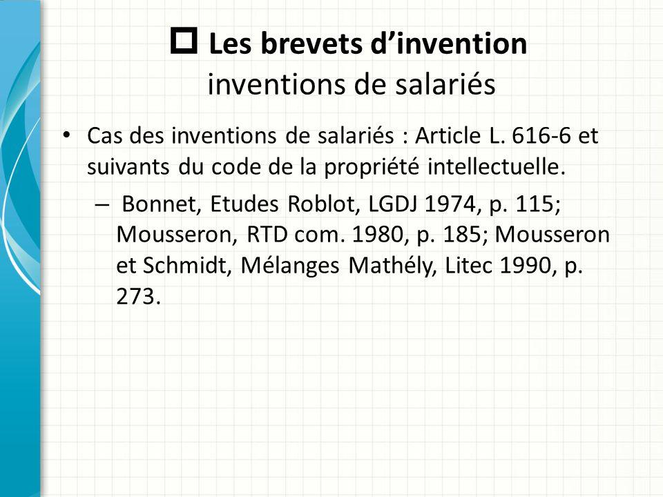  Les brevets d'invention inventions de salariés Cas des inventions de salariés : Article L. 616-6 et suivants du code de la propriété intellectuelle.