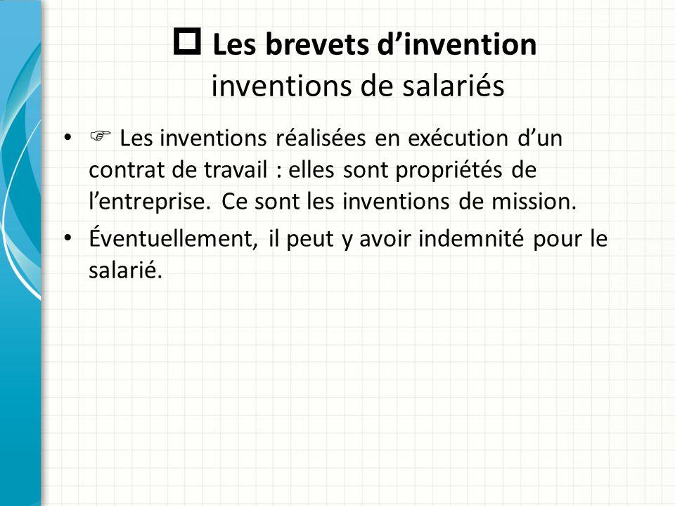  Les brevets d'invention inventions de salariés  Les inventions réalisées en exécution d'un contrat de travail : elles sont propriétés de l'entrepri