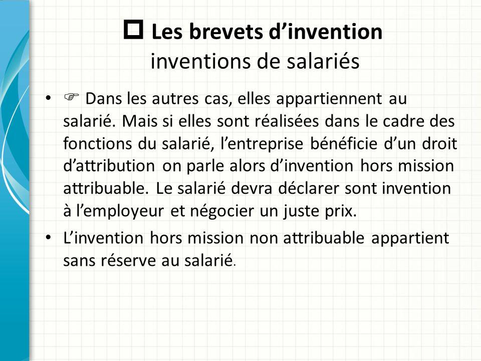  Les brevets d'invention inventions de salariés  Dans les autres cas, elles appartiennent au salarié. Mais si elles sont réalisées dans le cadre des