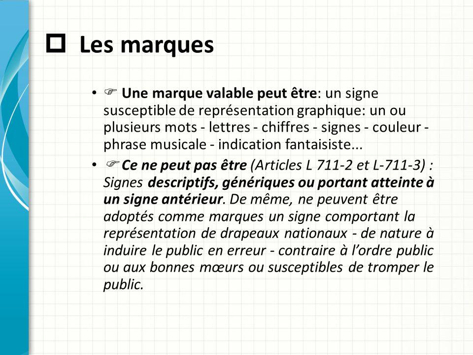  Les marques  Une marque valable peut être: un signe susceptible de représentation graphique: un ou plusieurs mots - lettres - chiffres - signes - c
