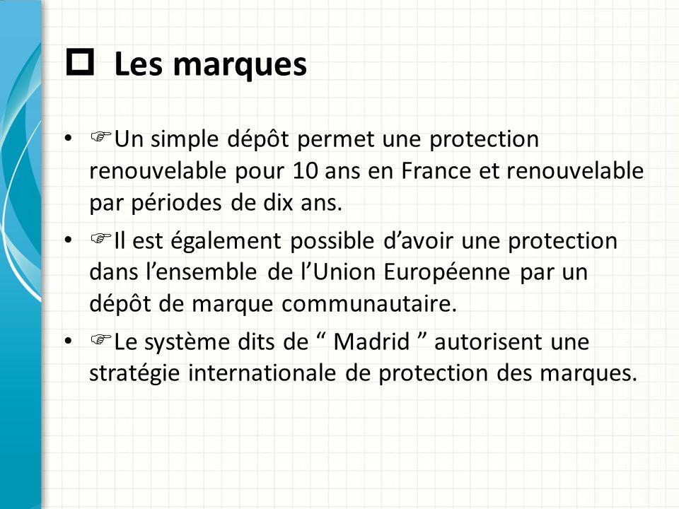  Les marques  Un simple dépôt permet une protection renouvelable pour 10 ans en France et renouvelable par périodes de dix ans.  Il est également p