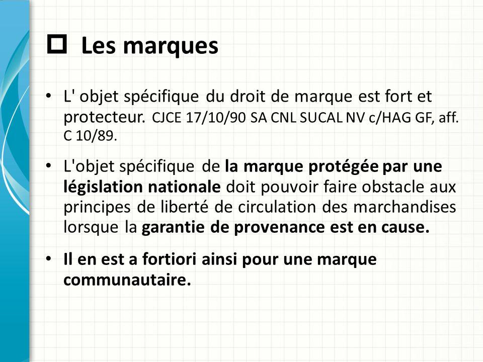  Les marques L' objet spécifique du droit de marque est fort et protecteur. CJCE 17/10/90 SA CNL SUCAL NV c/HAG GF, aff. C 10/89. L'objet spécifique