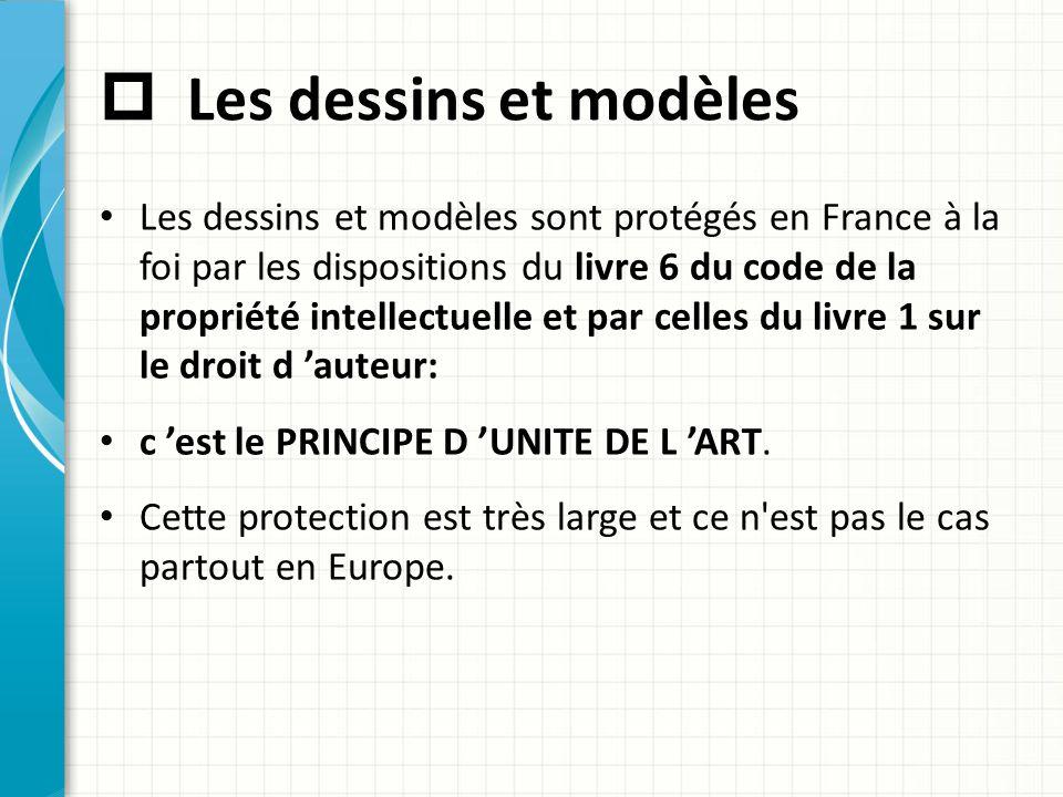 Les dessins et modèles Les dessins et modèles sont protégés en France à la foi par les dispositions du livre 6 du code de la propriété intellectuell