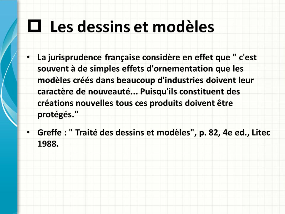  Les dessins et modèles La jurisprudence française considère en effet que