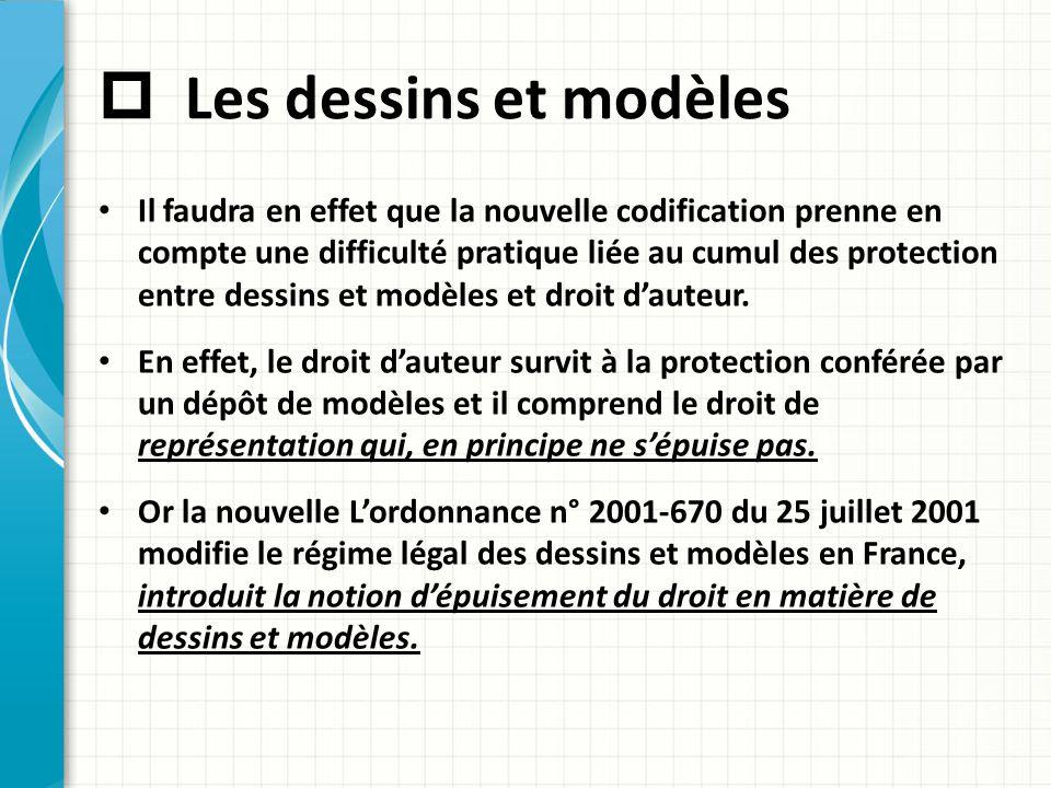 Les dessins et modèles Il faudra en effet que la nouvelle codification prenne en compte une difficulté pratique liée au cumul des protection entre d