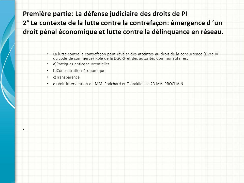 Première partie: La défense judiciaire des droits de PI 2° Le contexte de la lutte contre la contrefaçon: émergence d 'un droit pénal économique et lu