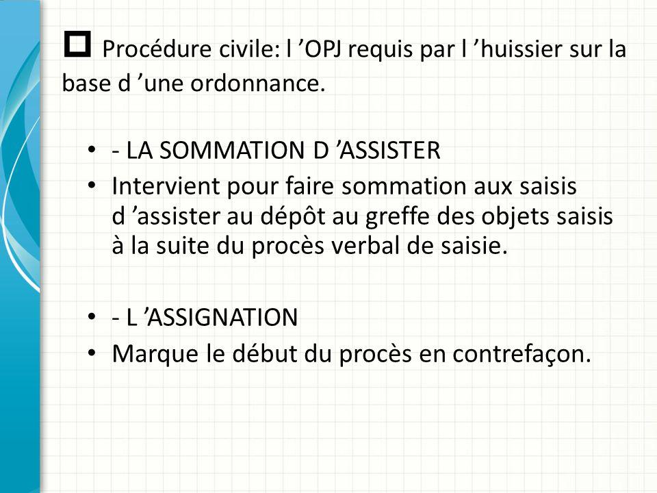  Procédure civile: l 'OPJ requis par l 'huissier sur la base d 'une ordonnance. - LA SOMMATION D 'ASSISTER Intervient pour faire sommation aux saisis