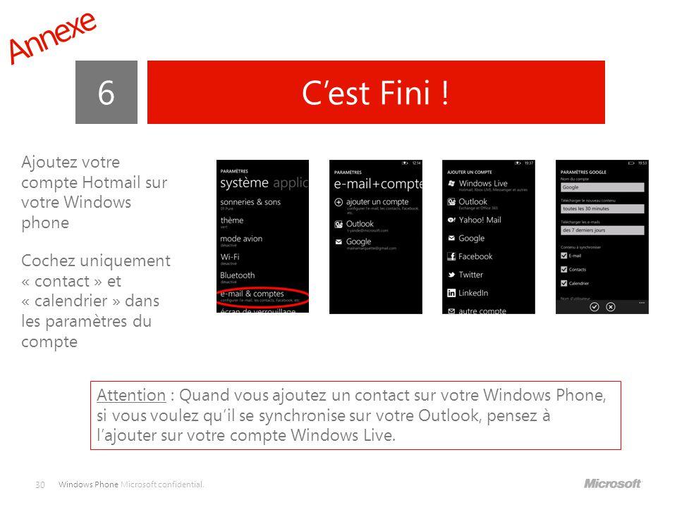 Windows Phone Microsoft confidential. 30 6C'est Fini ! Ajoutez votre compte Hotmail sur votre Windows phone Cochez uniquement « contact » et « calendr