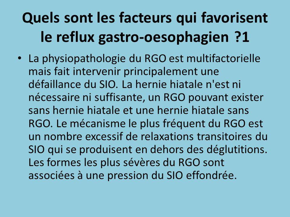 Quels sont les facteurs qui favorisent le reflux gastro-oesophagien ?1 La physiopathologie du RGO est multifactorielle mais fait intervenir principale