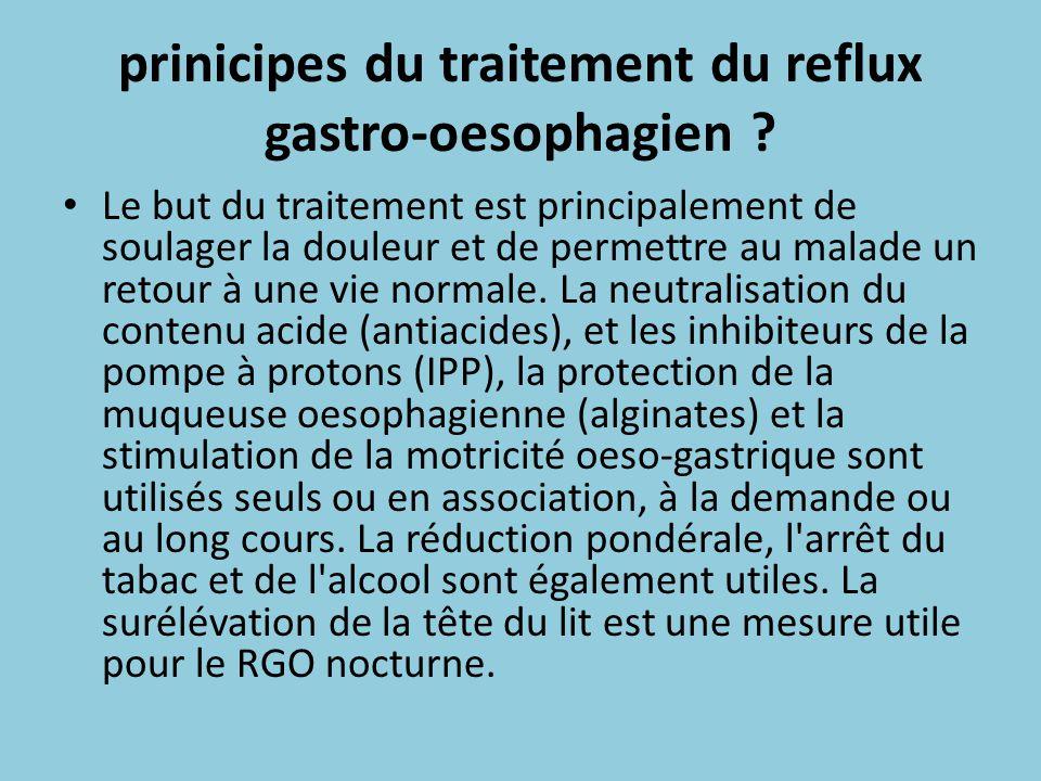 prinicipes du traitement du reflux gastro-oesophagien ? Le but du traitement est principalement de soulager la douleur et de permettre au malade un re