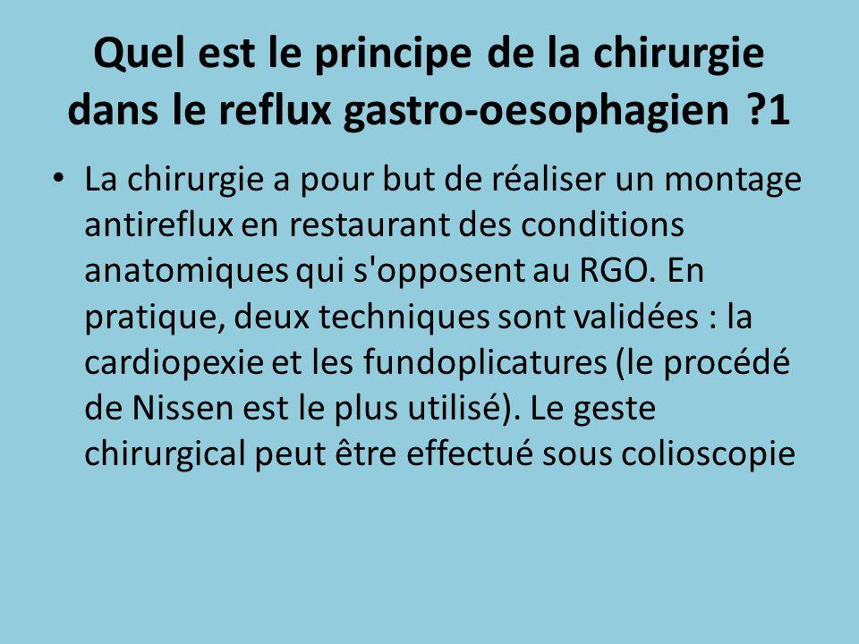 Quel est le principe de la chirurgie dans le reflux gastro-oesophagien ?1 La chirurgie a pour but de réaliser un montage antireflux en restaurant des