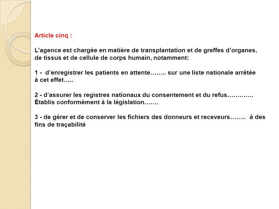 Article cinq : L'agence est chargée en matière de transplantation et de greffes d'organes, de tissus et de cellule de corps humain, notamment: 1 - d'e
