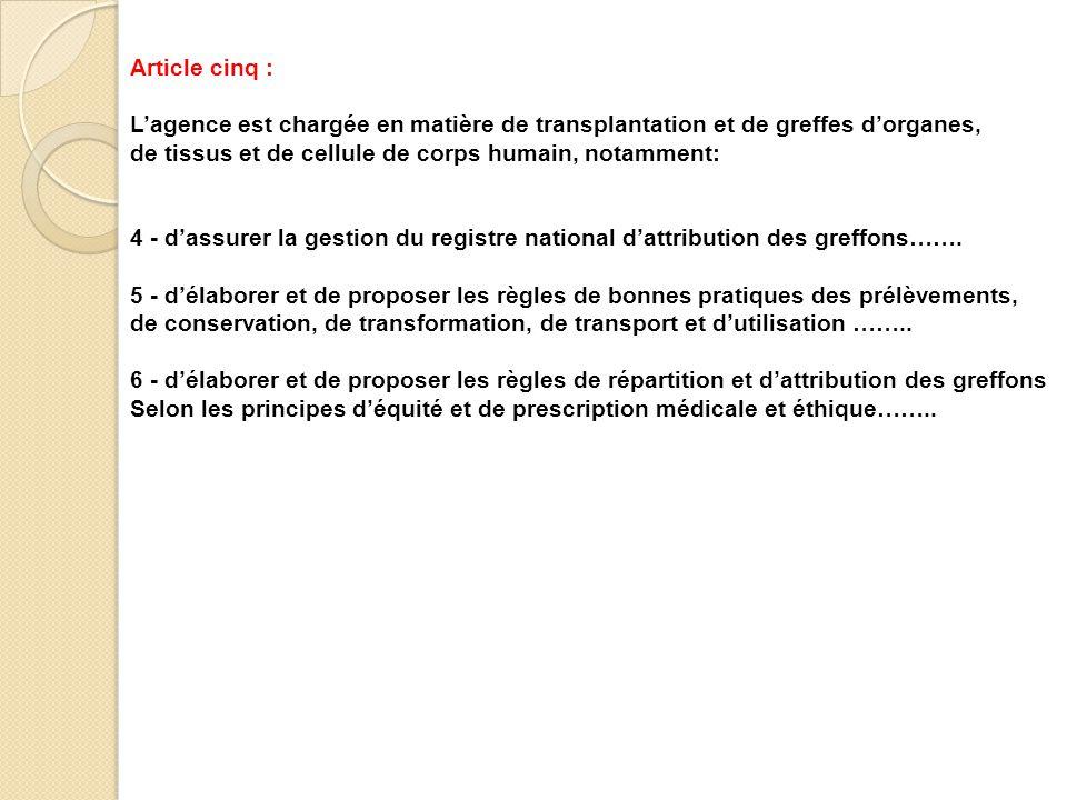 Article cinq : L'agence est chargée en matière de transplantation et de greffes d'organes, de tissus et de cellule de corps humain, notamment: 4 - d'a