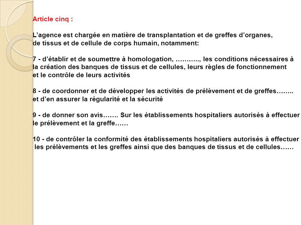 Article cinq : L'agence est chargée en matière de transplantation et de greffes d'organes, de tissus et de cellule de corps humain, notamment: 7 - d'é