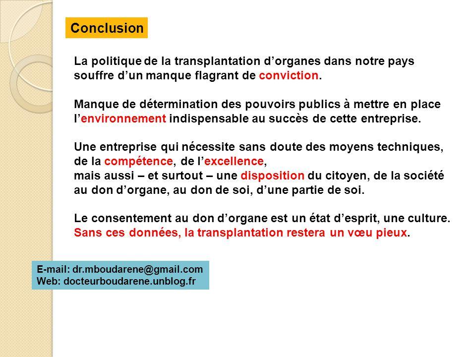 La politique de la transplantation d'organes dans notre pays souffre d'un manque flagrant de conviction. Manque de détermination des pouvoirs publics
